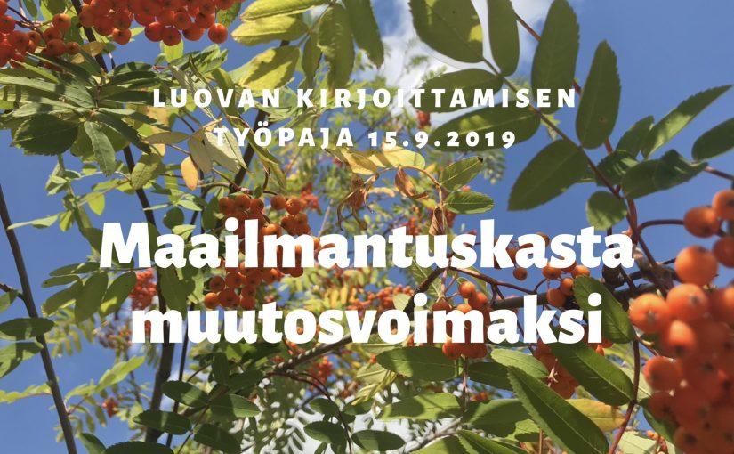"""Luovan kirjoittamisen työpaja 15.9.2019 """"Maailmantuskasta muutosvoimaksi"""""""